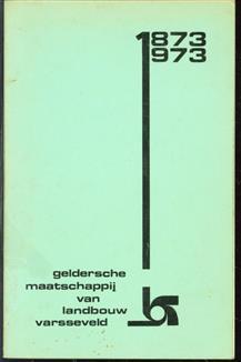 Geldersche Maatschappij van landbouw Varsseveld, 1873-1973