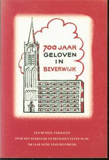 Geloven in Beverwijk, een bundel verhalen over het kerkelijk en religieus leven in de 700 jaar oude stad Beverwijk