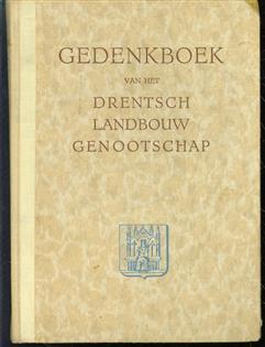 Gedenkboek uitgegeven ter gelegenheid van het 100-jarig bestaan van het Genootschap ter bevordering van de landbouw in Drenthe