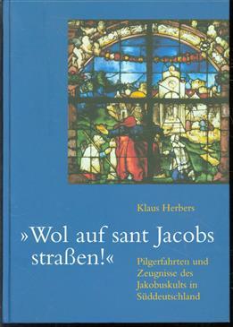 Wol auf sant Jacobs strassen; Pilgerfahrten und Zeugnisse des Jakobuskults in Süddeutschland