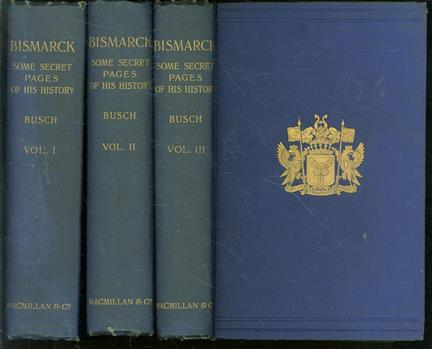 Bismarck : some secret pages of his history : being a diary kept by Moritz Busch during twenty-five years' official and private intercourse with the great chancellor