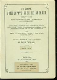 De kleine homoeopathische huisdokter, bevattende eene beschrijving der voornaamste geneesmiddelen en eene alphabetisch gerangschikte, korte aanduiding van de voornaamste ziekten en de geneesmiddelen om die te bestrijden, met nauwkeurige aanwijzing va