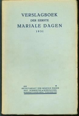 Verslagboek der eerste Mariale dagen : gehouden in de Norbertijner Abdij van O.L. Vrouw te Tongerloo van 21 tot 23 September 1931.