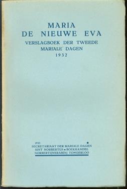 Maria: de nieuwe Eva : verslagboek der tweede Mariale dagen gehouden, in de Norbertijner Abdij van O.L. Vrouw te Tongerloo van 29 Aug. tot 1 Sept. 1932.