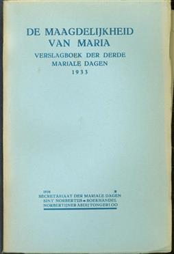 De maagdelijkheid van Maria : verslagboek der derde Mariale dagen, gehouden in de Norbertijner Abdij van O.L. Vrouw te Tongerloo van 28 tot 30 Augustus 1933.