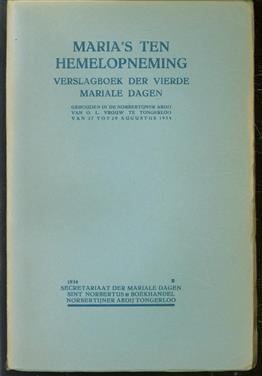 Maria;s ten hemelopneming : verslagboek der vierde Mariale dagen, gehouden in de Norbertijner Abdij van O.L. Vrouw te Tongerloo van 27 tot 29 Augustus 1934.