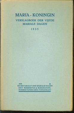 Maria-Koningin : verslagboek der vijfde Mariale dagen, gehouden in de Norbertijner Abdij van O.L. Vrouw te Tongerloo van 26 tot 28 Augustus 1935.