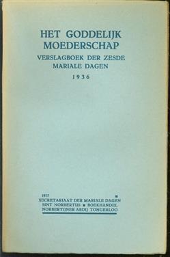 Het goddelijk moederschap : verslagboek der zesde Mariale dagen, gehouden in de Norbertijner Abdij van O.L. Vrouw te Tongerloo van 24 tot 26 Augustus 1936.