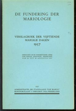 De fundering der Mariologie : verslagboek der vijftiende Mariale dagen 1957, gehouden in de Norbertijner Abdij van Berne, Heeswijk, Nederland van 26 tot 28 Augustus 1957.