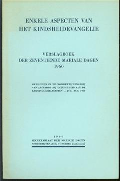 Enkele aspecten van het kindsheidevangelie : verslagboek der zeventiende Mariale dagen 1960, gehouden in de Norbertijnenabdij van Averbode b.g.v. de kroningsjubelfeesten 29-31 Aug. 1960