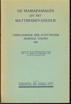 De Mariapassages uit het Mattheusevangelie : verslagboek der achttiende Mariale dagen 1961, gehouden in de Norbertijner Abdij van O.L. Vrouw te Tongerlo van 28 tot 30 Augustus 1961 [ bijdr. G. Philips ... et al.].
