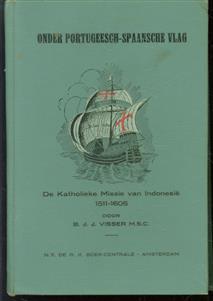 Onder Portugeesch-Spaansche vlag : de katholieke missie van Indonesië, 1511-1605