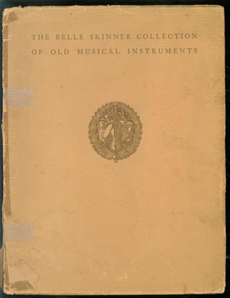 The Belle Skinner collection of old musical instruments, Holyoke, Massachusetts, a descriptive catalogue