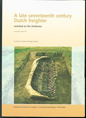 A late seventeenth century Dutch freighter, wrecked on the Zuiderzee / Robert S. Neyland & Birgit Schr�der