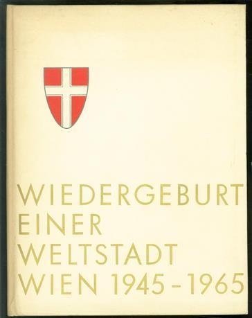 Wiedergeburt einer Weltstadt ; Wien, 1945-1965.