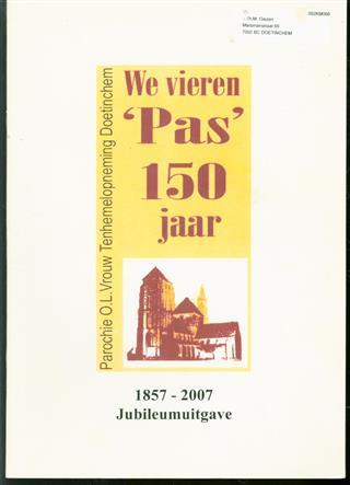 We vieren 'Pas' 150 jaar, 1857-2007, Parochie O.L. Vrouw Tenhemelopneming Doetinchem