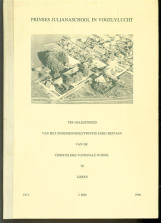 Prinses Julianaschool in vogelvlucht, ter gelegenheid van het honderdvijftigjarig bestaan van de christelijke nationale school te Lieren, 1871 - 2 mei - 1996