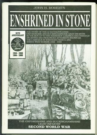 Enshrined in stone : the story of the 1st battalion (43rd) Oxfordshire and Buckinghamshire Light Infantry in the bitter and prolonged aftermath of the Normandy landings commemorating the 50th anniversary of the campaign in northern France and North-W