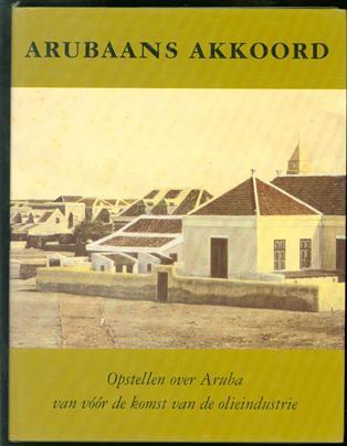 Arubaans akkoord, opstellen over Aruba van v��r de komst van de olieindustrie, ter nagedachtenis aan dr Johan Hartog, 1912-1997