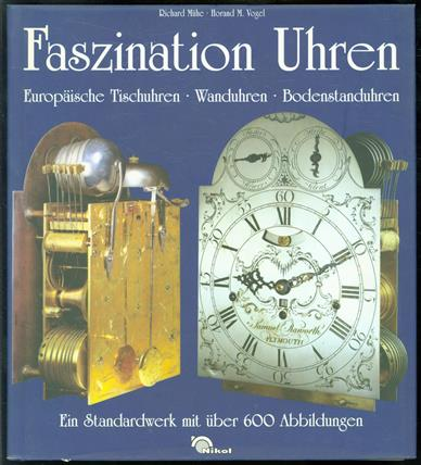 Faszination Uhren : europaische Tischuhren, Wanduhren, Bodenstanduhren ; ein Standardwerk