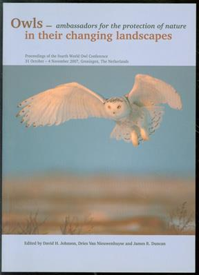 Owls, ambassadors for the protection of nature, in their changing landscapes : proceedings of the Fourth World Owl Conference, 31 October-4 November 2007, Groningen, the Netherlands