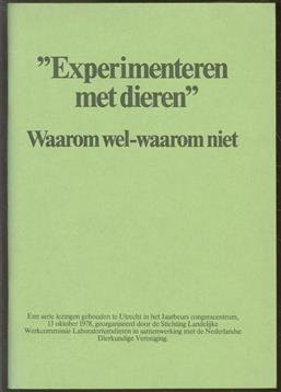 Experimenteren met dieren : waarom wel-waarom niet : een serie lezingen gehouden te Utrecht in het Jaarbeurs congrescentrum, 13 oktober 1978, georganiseerd door de Stichting Landelijke Werkcommissie Laboratoriumdieren [voorz. J. Bouw] in samenw. met