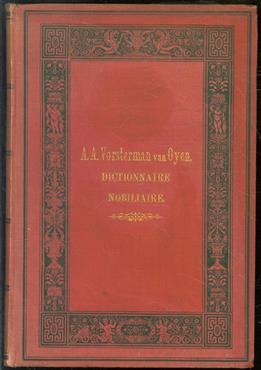 Dictionnaire nobiliaire : repertoire des genaalogies et des documents g�n�alogiques, qui se trouvent dans la biblioth�que, les collections et les archives de A. A. Vorsterman van Oyen