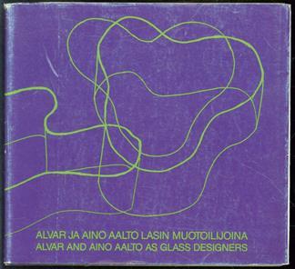 Alvar ja Aino Aalto lasin muotoilijoina = Alvar and Aino Aalto as glass designers.