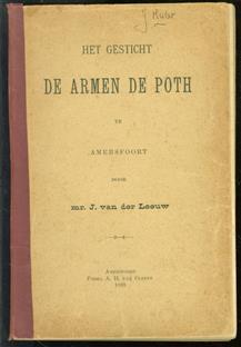 Het gesticht ;De armen de Poth .  te Amersfoort : eene bijdrage der liefdadige instellingen in ons vaderland