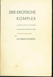 Der erotische Komplex : Untersuchungen zum Problem der paranomalen Erotik in Leben, Literatur und Bildnerei