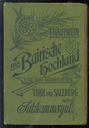 Das Bayerische Hochland mit dem Allgäu, das angrenzende Tirol und Salzburg nebst Salzkammergut
