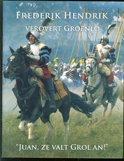 Frederik Hendrik verovert Groenlo : Juan, ze valt Grol an!