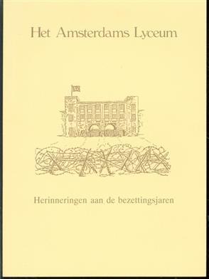 Het Amsterdams Lyceum, herinneringen aan de bezettingsjaren