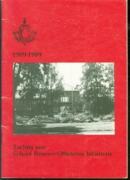 Tachtig jaar School Reserve-Officieren Infanterie 1919-1989