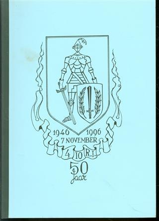 4 10 R.I. 50 jaar - 7 november 1946-7 november 1996 :