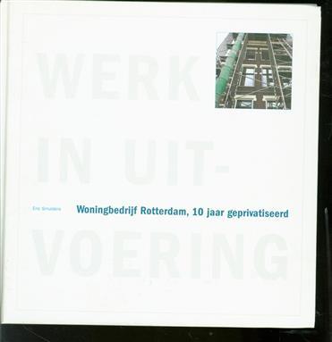Werk in uitvoering, Woningbedrijf Rotterdam, 10 jaar geprivatiseerd