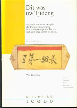 Dit was uw Tjideng : aspecten van de vertraagde afwikkeling van Japanse interneringskampen in Batavia met het Tjidengkamp als casus