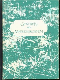 Geboren op Markengronden : historische roman van Veluwse mensen