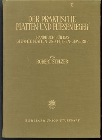Der praktische Platten- und Fliesenleger Handbuch f�r das gesamte Platten- und Fliesengewerbe ; mit Tabellen