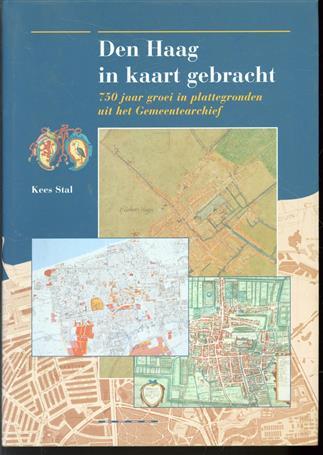 Den Haag in kaart gebracht : 750 jaar groei in plattegronden uit het Gemeentearchief