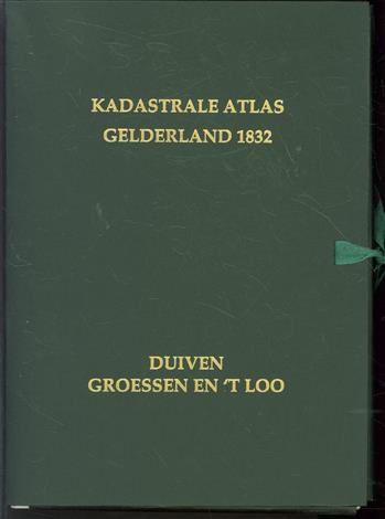Kadastrale atlas Gelderland 1832. Duiven en Groessen en ;t Loo : tekst en kadastrale gegevens