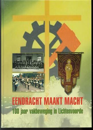 Eendracht maakt macht, 100 jaar vakbeweging in Lichtenvoorde