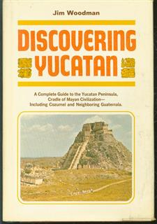 Discovering Yucatan : a complete guide to the Yucatan Peninsula of Mexico, cradle of Mayan civilization, including Cozumel and neighboring Guatemala.