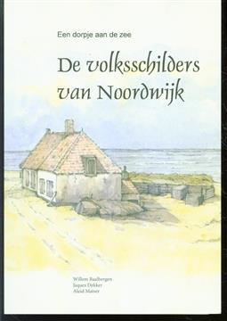 De volksschilders van Noordwijk, een dorpje aan de zee