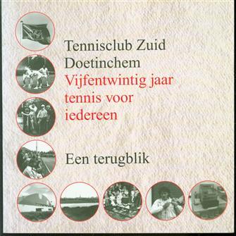 Tennisclub Zuid Doetinchem - Vijfentwintig jaar tennis voor iedereen Een terugblik