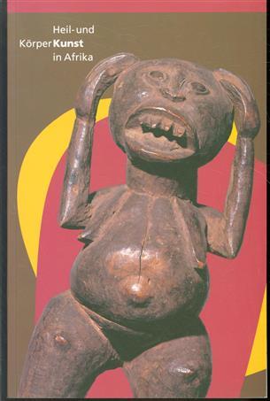 Heil- und Körperkunst in Afrika : Katalog zur gleichnamigen Ausstellung, Linden-Museum, Stuttgart 1997