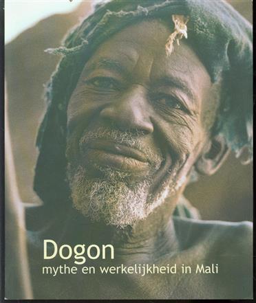 Dogon : mythe en werkelijkheid in Mali