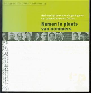 Namen in plaats van nummers : herinneringsboek voor de gevangenen van concentratiekamp Dachau : internationale reizende tentoonstelling