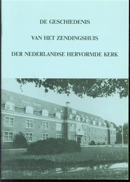 De geschiedenis van het Zendingshuis der Nederlandse hervormde Kerk