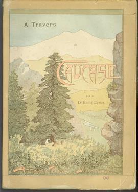 A travers le Caucase ; Notes et impressions d'un botaniste ; Av. de nombr. ill. de F. Huguenin-Lassauguette et d. reproduct. directes d'après 1. photograph. de MM. Stéphen Sommier et Vittorio Sella